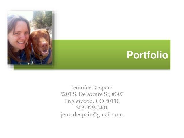 Portfolio Jennifer Despain 5201 S. Delaware St, #307 Englewood, CO 80110 303-929-0401 jenn.despain@gmail.com