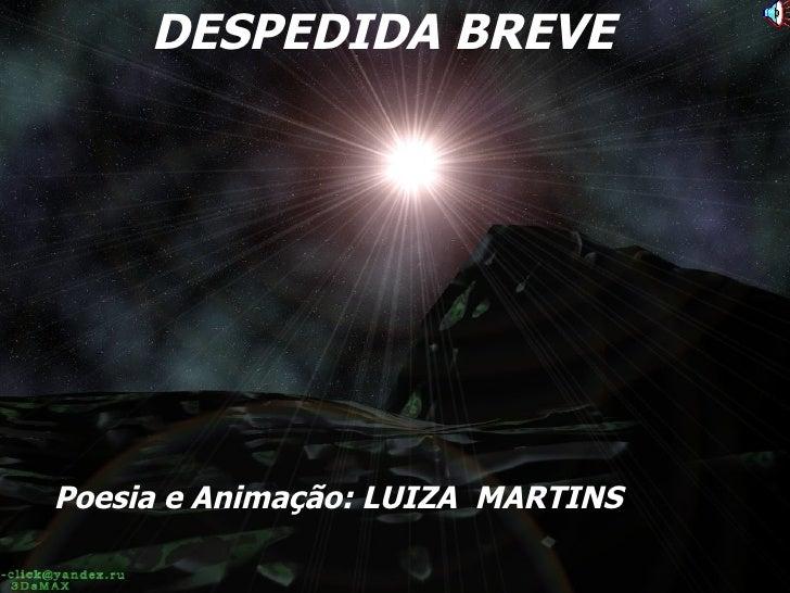 DESPEDIDA BREVE   Poesia e Animação: LUIZA  MARTINS
