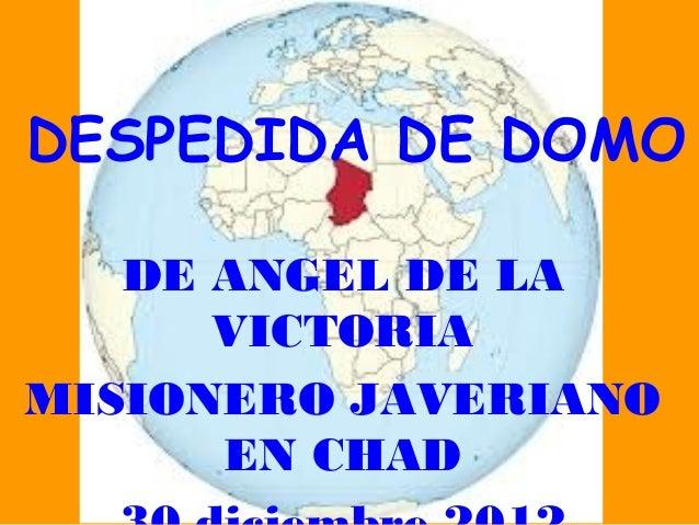 DESPEDIDA DE DOMO   DE ANGEL DE LA      VICTORIAMISIONERO JAVERIANO      EN CHAD