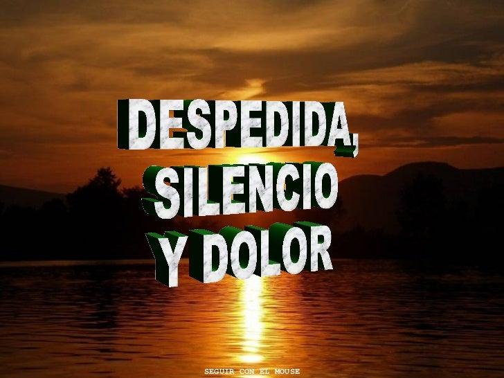 DESPEDIDA, SILENCIO Y DOLOR SEGUIR CON EL MOUSE