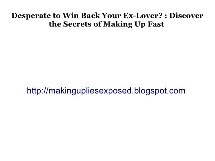 Desperate to Win Back Your Ex-Lover? : Discover         the Secrets of Making Up Fast   http://makingupliesexposed.blogspo...