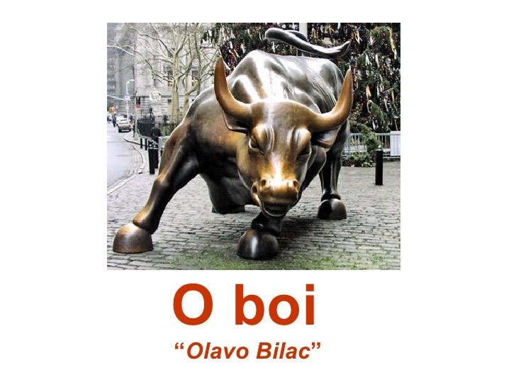 """<ul><li>O boi   </li></ul><ul><li>"""" Olavo Bilac """" </li></ul>"""