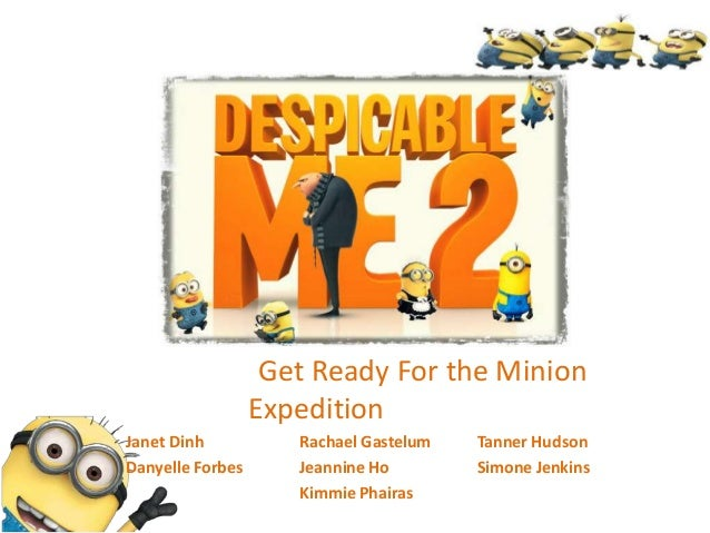 Get Ready For the Minion Expedition Janet Dinh Rachael Gastelum Tanner Hudson Danyelle Forbes Jeannine Ho Simone Jenkins K...