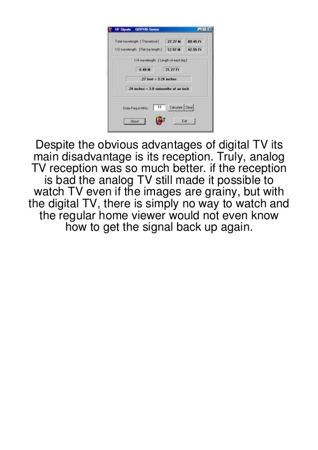 Despite the obvious advantages of digital TV its main disadvantage is its reception. Truly, analog TV reception was so muc...