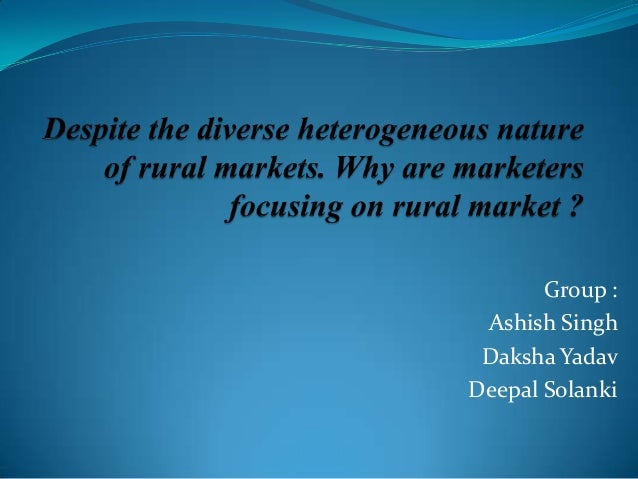 Despite the diverse heterogeneous nature of rural markets. why are marketers focusing on rural market ?