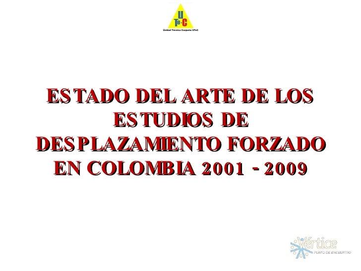 ESTADO DEL ARTE DE LOS ESTUDIOS DE DESPLAZAMIENTO FORZADO EN COLOMBIA 2001 - 2009