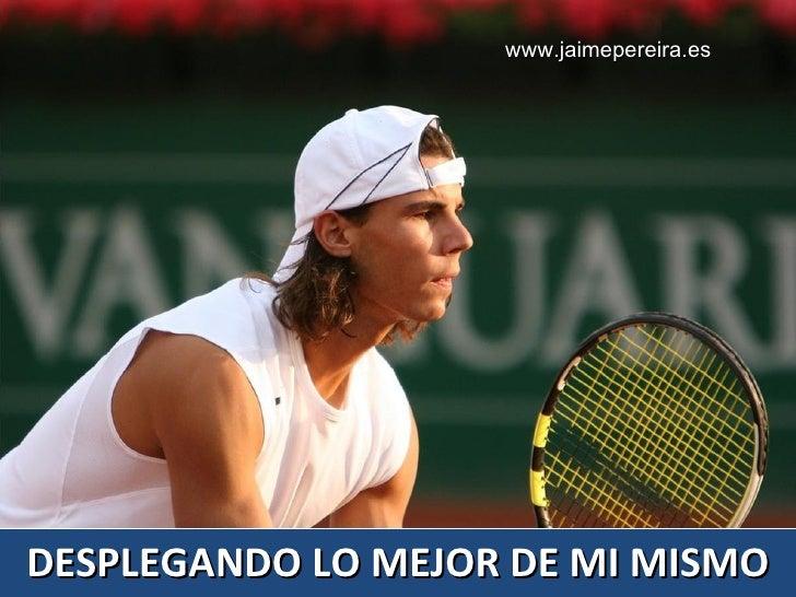 DESPLEGANDO LO MEJOR DE MI MISMO www.jaimepereira.es