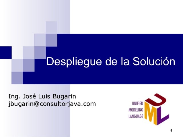 Despliegue de la Solución Ing. José Luis BugarinIng. José Luis Bugarin jbugarin@consultorjava.comjbugarin@consultorjava.co...