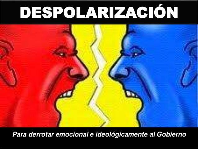 Para derrotar emocional e ideológicamente al Gobierno