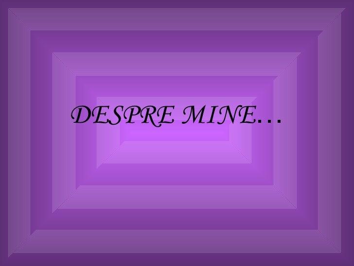 DESPRE MINE …
