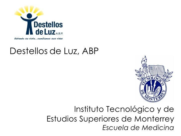 Instituto Tecnológico y de Estudios Superiores de Monterrey Escuela de Medicina Destellos de Luz, ABP
