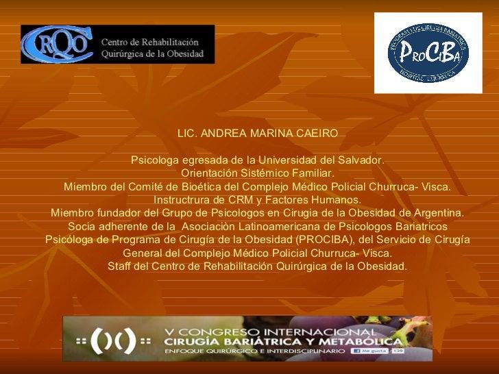 LIC. ANDREA MARINA CAEIRO Psicologa egresada de la Universidad del Salvador. Orientación Sistémico Familiar. Miembro del C...