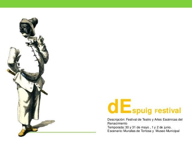 dEspuig FestivalDescripción: Festival de Teatro y Artes Escénicas delRenacimientoTemporada: 30 y 31 de mayo , 1 y 2 de jun...