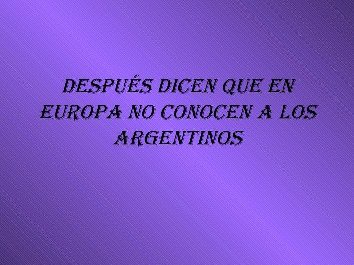 Después dicen que en Europa no conocen a los argentinos