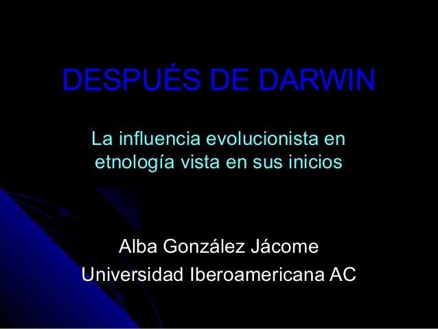 DESPUÉS DE DARWINDESPUÉS DE DARWIN La influencia evolucionista enLa influencia evolucionista en etnología vista en sus ini...