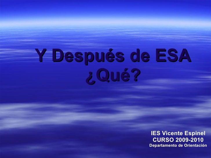 Y Después de ESA ¿Qué? IES Vicente Espinel CURSO 2009-2010 Departamento de Orientación