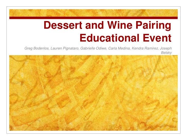 Dessert and Wine Pairing Educational Event<br />Greg Bodenlos, Lauren Pignataro, Gabrielle Odiwe, Carla Medina, Kendra Ram...