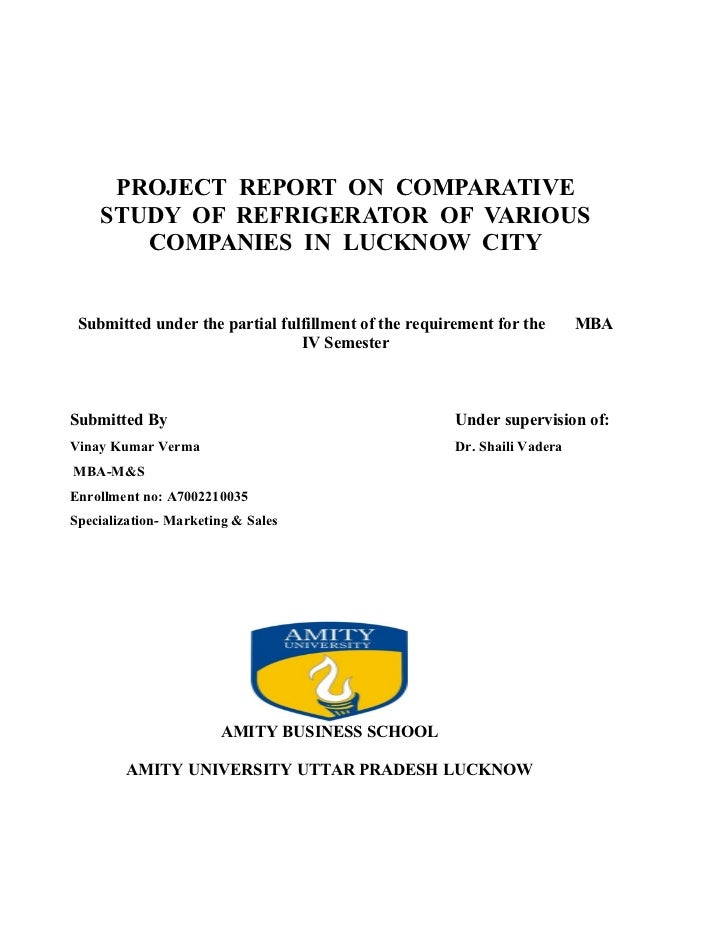 PROJECT REPORT ON COMPARATIVE    STUDY OF REFRIGERATOR OF VARIOUS       COMPANIES IN LUCKNOW CITY Submitted under the part...