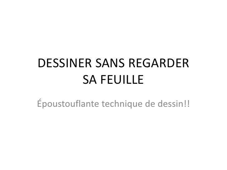 DESSINER SANS REGARDER SA FEUILLE<br />Époustouflantetechnique de dessin!!<br />