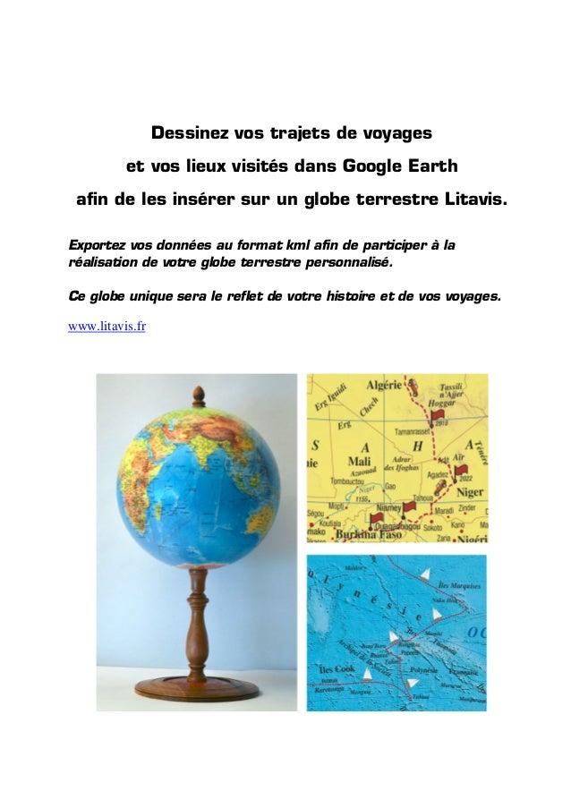 Dessinez vos trajets de voyages et vos lieux visités dans Google Earth afin de les insérer sur un globe terrestre Litavis....