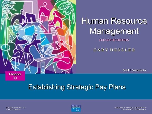 Human Resource Management 1  ELEVENTH EDITION  GARY DESSLER  Part 4 | Compensation  Chapter 11  Establishing Strategic Pay...