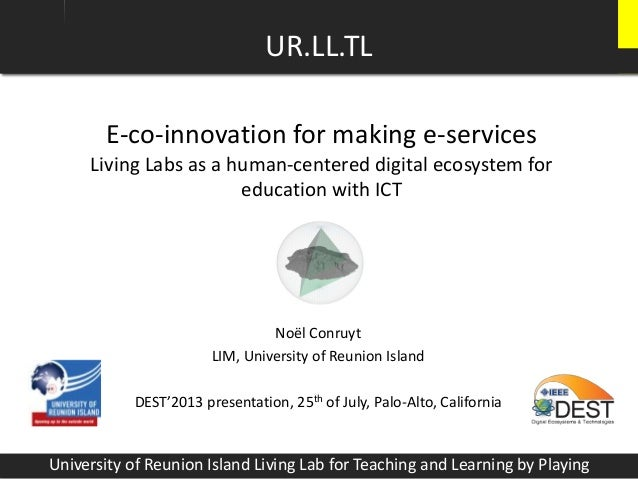 E-co-innovation for making e-services Living Labs as a human-centered digital ecosystem for education with ICT Noël Conruy...