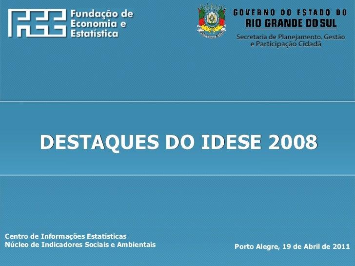 Centro de Informações Estatísticas Núcleo de Indicadores Sociais e Ambientais Porto Alegre, 19 de Abril de 2011 DESTAQUES ...