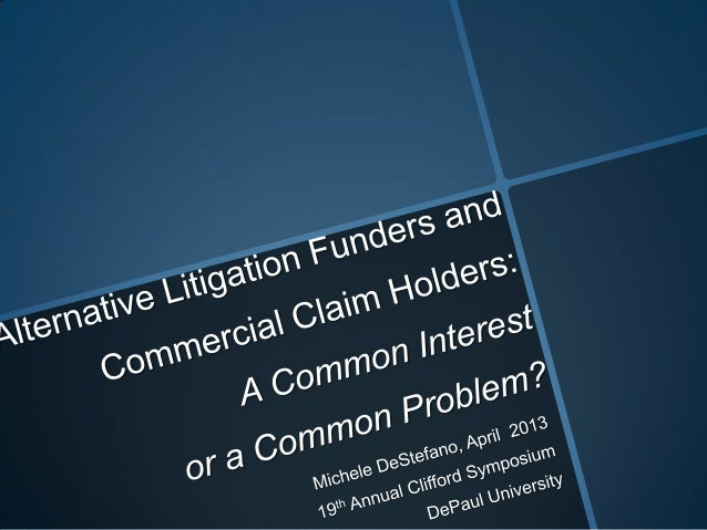 DeStefano, Alternative Litigation Funders and Claim Holders:  A Common Interest or a Common Problem