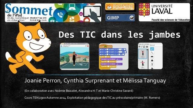 Des TIC dans les jambes Joanie Perron, Cynthia Surprenant et MélissaTanguay (En collaboration avec Noémie Beaudet, Alexand...