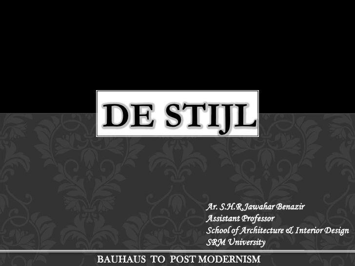 DE STIJL                Ar. S.H.R.Jawahar Benazir                Assistant Professor                School of Architecture...