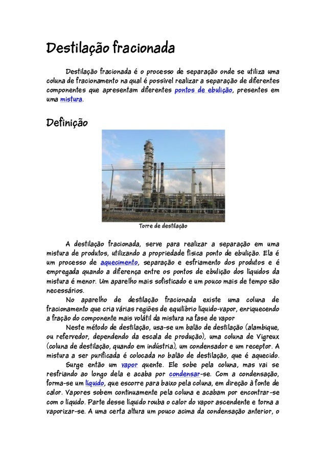 Destilação fracionada Destilação fracionada é o processo de separação onde se utiliza uma coluna de fracionamento na qual ...