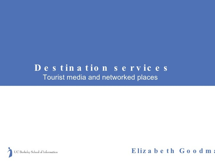 Destination services Tourist media and networked places Elizabeth Goodman