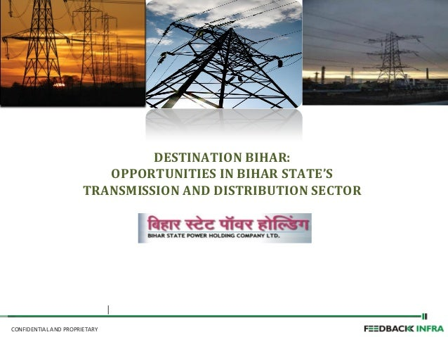 CONFIDENTIAL AND PROPRIETARY DESTINATION BIHAR: OPPORTUNITIES IN BIHAR STATE'S TRANSMISSION AND DISTRIBUTION SECTOR