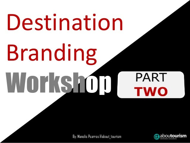 By: Manolis Psarros @about_tourism Destination Branding Workshop