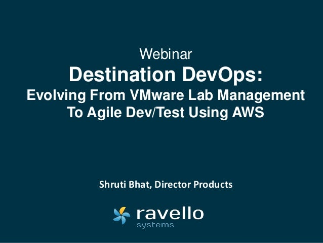 Webinar Destination DevOps: Evolving From VMware Lab Management To Agile Dev/Test Using AWS Shruti Bhat, Director Products