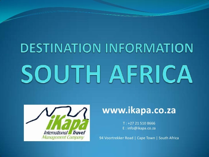 DESTINATION INFORMATION SOUTH AFRICA<br />www.ikapa.co.za<br />T : +27 21 510 8666<br />E : info@ikapa.co.za <br />94 Voor...