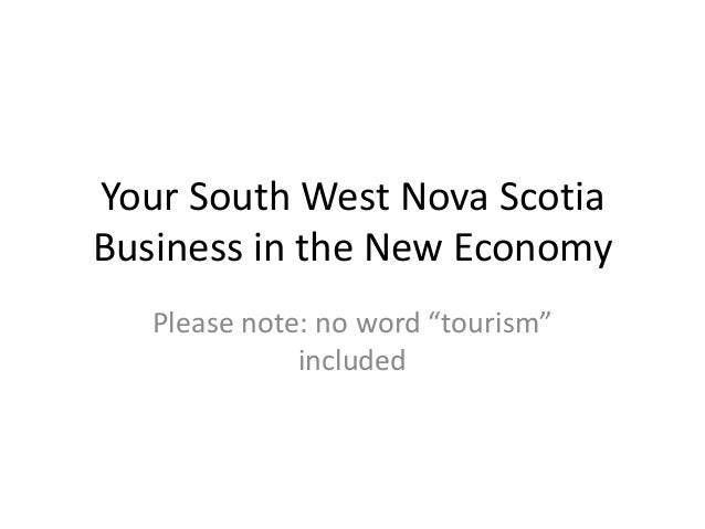 "Your South West Nova ScotiaBusiness in the New EconomyPlease note: no word ""tourism""included"