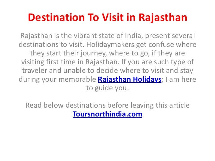 Destination To Visit in RajasthanRajasthan is the vibrant state of India, present severaldestinations to visit. Holidaymak...