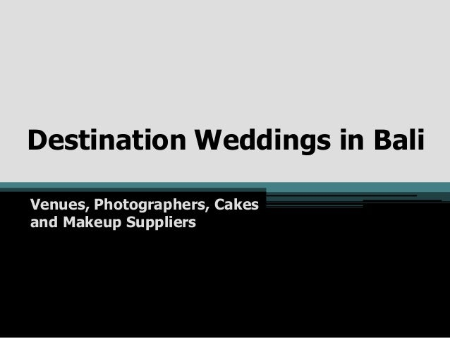 Destination Weddings in Bali Venues, Photographers, Cakes and Makeup Suppliers