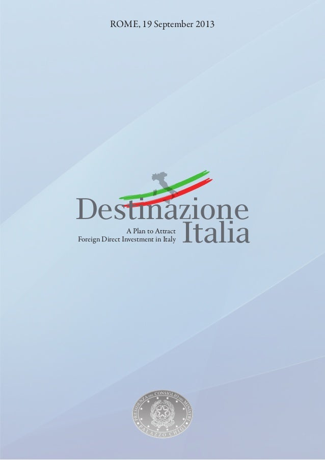 Italia Destinazione ROME, 19 September 2013 A Plan to Attract Foreign Direct Investment in Italy