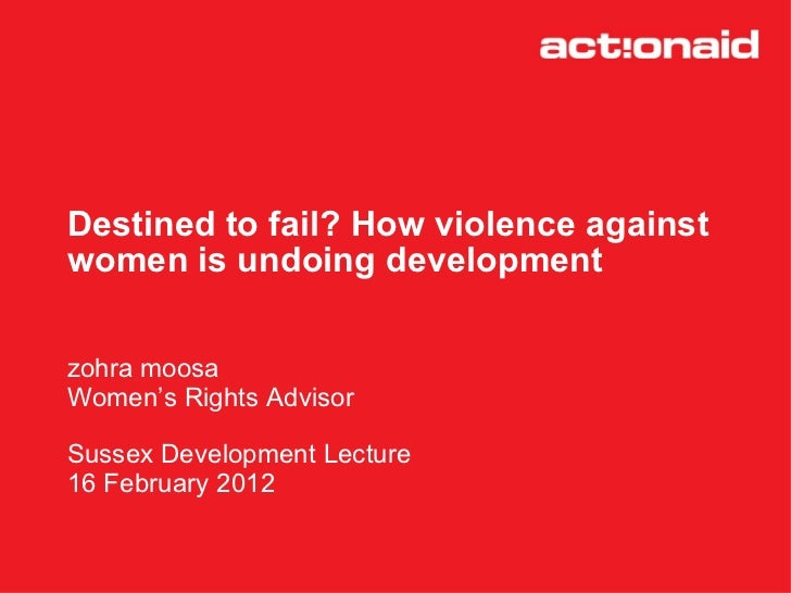 Destined to fail: Is violence against women undoing development?  Sussex Development Lecture by Zohra Moosa, ActionAid UK