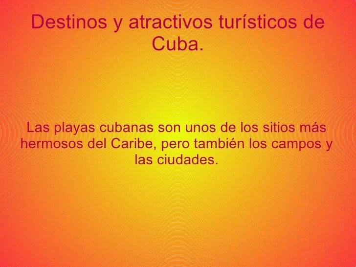 Destinos y atractivos turísticos de Cuba. Las playas cubanas son unos de los sitios más hermosos del Caribe, pero también ...