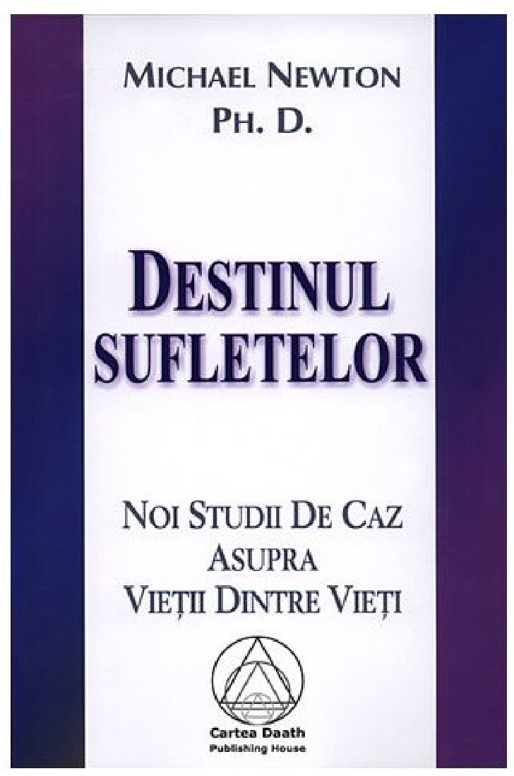 MICHAEL NEWTON, PH.D. DESTINUL SUFLETELOR                    NOI STUDII DE CAZ                ASUPRA VIE II DINTRE VIE I  ...