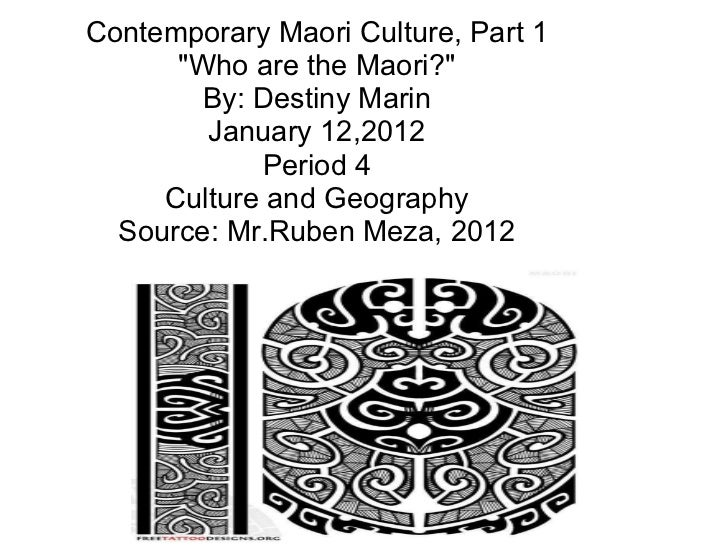 "Contemporary Maori Culture, Part 1 ""Who are the Maori?"" By: Destiny Marin January 12,2012 Period 4 Culture and G..."