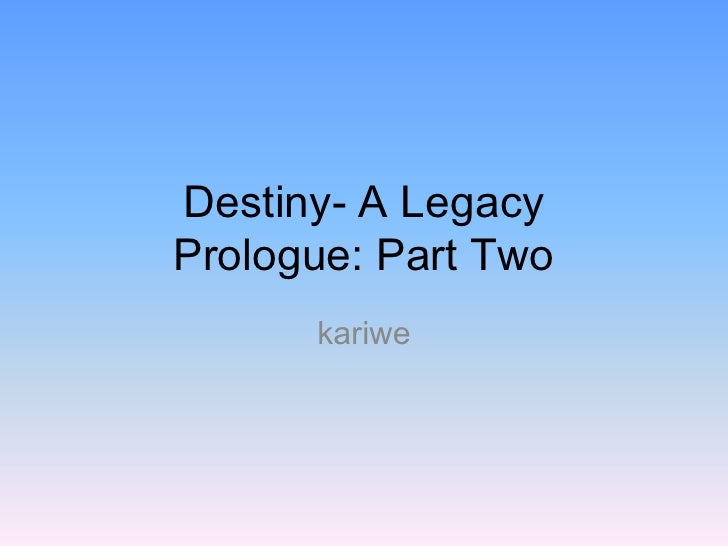 Destiny  A Legacy Prologue Part 2