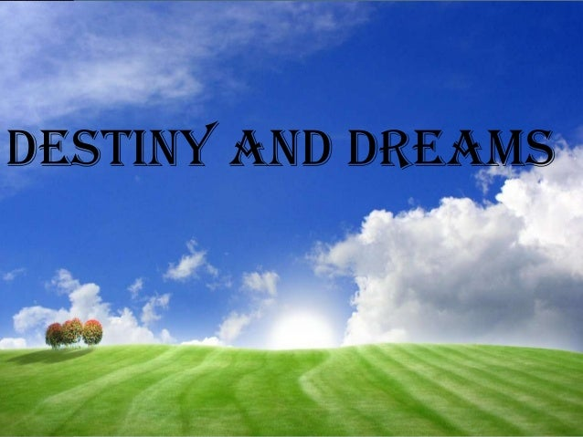 Destiny and dreams