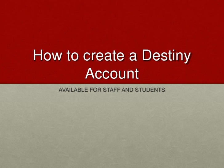 How to create a Destiny Account<br />AVAILABLE FOR STAFF AND STUDENTS<br />