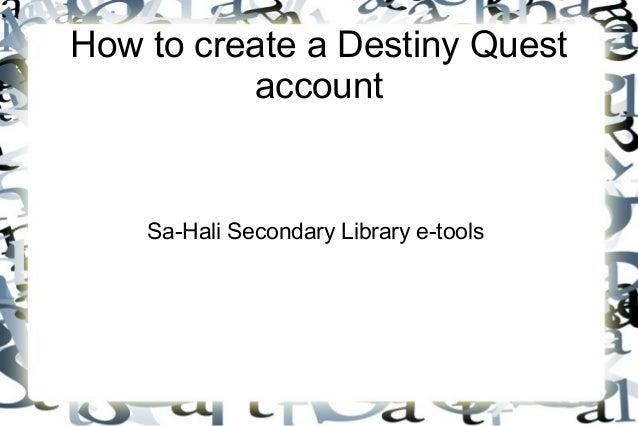 How to create a Destiny Quest account Sa-Hali Secondary Library e-tools