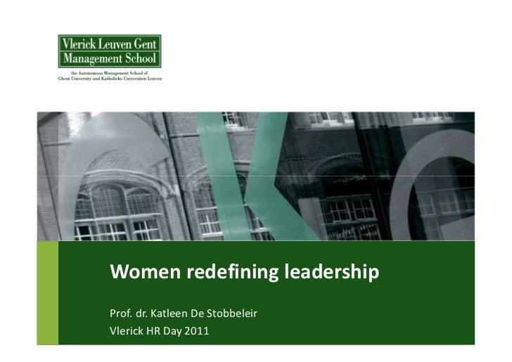 Women redefining leadershipProf. dr. Katleen De StobbeleirVlerick HR Day 2011