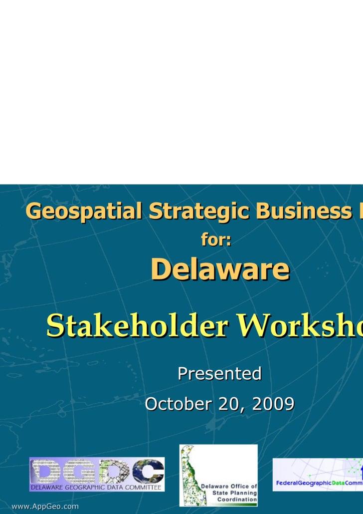 Geospatial Strategic Business Plan   for:   Delaware Stakeholder Workshop   Presented October 20, 2009 www.AppGeo.com Slide